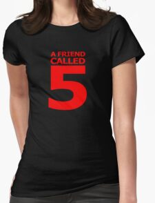 A Friend Called 5 Womens Fitted T-Shirt
