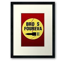 Bro s Foureva Framed Print