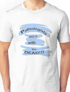 For the PATHOLOGIST in the Family T-Shirt
