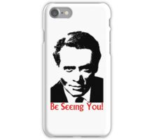 Be seeing you! iPhone Case/Skin