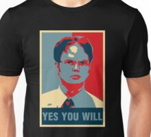 Dwight K. Schrute: Yes you will Unisex T-Shirt