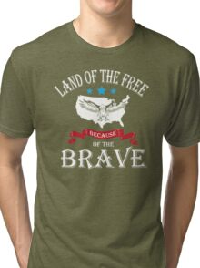 Land of the free because of the brave Tri-blend T-Shirt