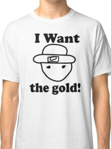 I Want the Gold Classic T-Shirt