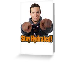Bear Grylls Stay Hydrated! Greeting Card