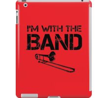 I'm With The Band - Trombone (Black Lettering) iPad Case/Skin