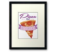 Pizza Over Patriarchy Framed Print
