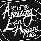 Nothing Amazing Ever Happens Here by almn