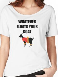 Whatever Floats Your Goat Women's Relaxed Fit T-Shirt