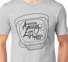 Nothing Amazing Ever Happens Here Unisex T-Shirt