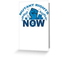 Mutant Rights Now Greeting Card