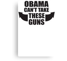 Obama Cant Take These Guns Canvas Print