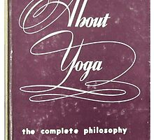 About Yoga, The Complete Philosophy by Harvey Day by Shevaun  Shh!