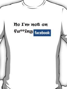 No i am not on  Facebook T-Shirt