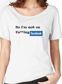 No i am not on  Facebook Women's Relaxed Fit T-Shirt