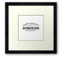 Happy Birthday you gorgeous motherfucker Framed Print