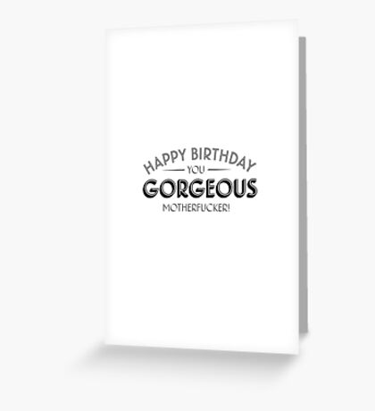 Happy Birthday you gorgeous motherfucker Greeting Card