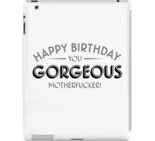 Happy Birthday you gorgeous motherfucker iPad Case/Skin