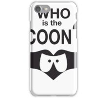 Who is the Coon? iPhone Case/Skin