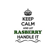Keep Calm and Let RASBERRY Handle it Photographic Print