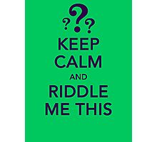 KEEP CALM and RIDDLE ME THIS Photographic Print