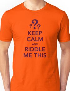 KEEP CALM and RIDDLE ME THIS Unisex T-Shirt
