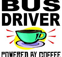 Bus Driver Powered By Coffee by GiftIdea