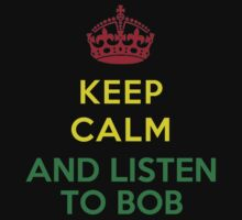 Keep Calm And Listen To Bob - T-shirts & Hoodies by Darling Arts