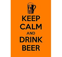 Keep Calm and Drink Beer Photographic Print