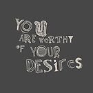 YOU ARE WoRTHY oF YOUR DESireS by Steve Leadbeater