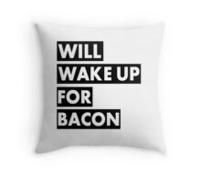 Will Wake Up For Bacon Throw Pillow