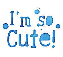 I'm so cute! Photographic Print