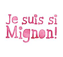 Jes Suis si Mignon (I'm so cute! in French) Photographic Print