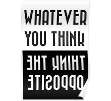 Whatever you think, think the opposite Poster
