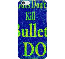 Gun don't kill people...bullets do iPhone Case/Skin