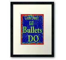 Gun don't kill people...bullets do Framed Print
