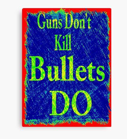 Gun don't kill people...bullets do Canvas Print