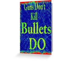 Gun don't kill people...bullets do Greeting Card