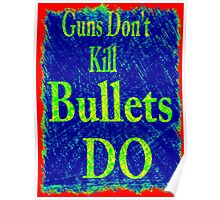 Gun don't kill people...bullets do Poster