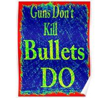 Gun don't kill people...bullets do Poster