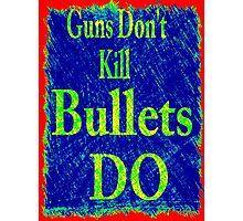 Gun don't kill people...bullets do Photographic Print