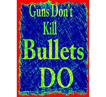 Gun don't kill people...bullets do Photographic Print