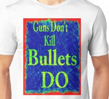 Gun don't kill people...bullets do Unisex T-Shirt