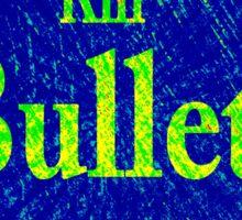 Gun don't kill people...bullets do Sticker