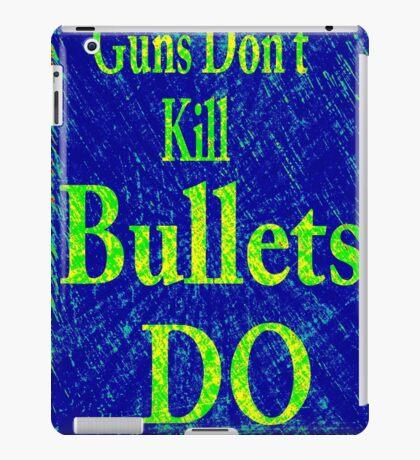 Gun don't kill people...bullets do iPad Case/Skin