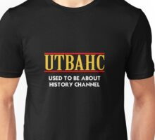 USED TO BE ABOUT HISTORY CHANNEL Unisex T-Shirt