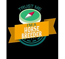 """Trust Me, I'm a Horse-Breeder"" Collection #33132 Photographic Print"