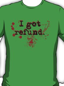 i got refund T-Shirt