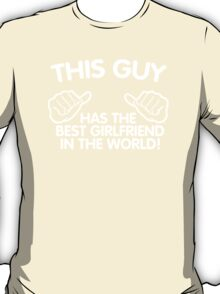 This Guy Has The Best Girlfriend in the world T-Shirt