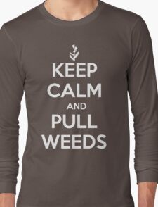 Keep Calm and Pull Weeds Gardening T Shirt Long Sleeve T-Shirt