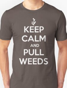 Keep Calm and Pull Weeds Gardening T Shirt Unisex T-Shirt